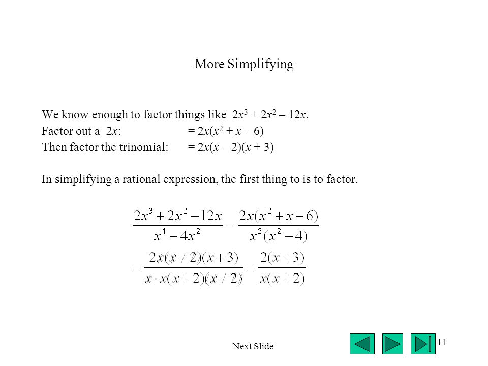 More Simplifying We know enough to factor things like 2x3 + 2x2 – 12x.