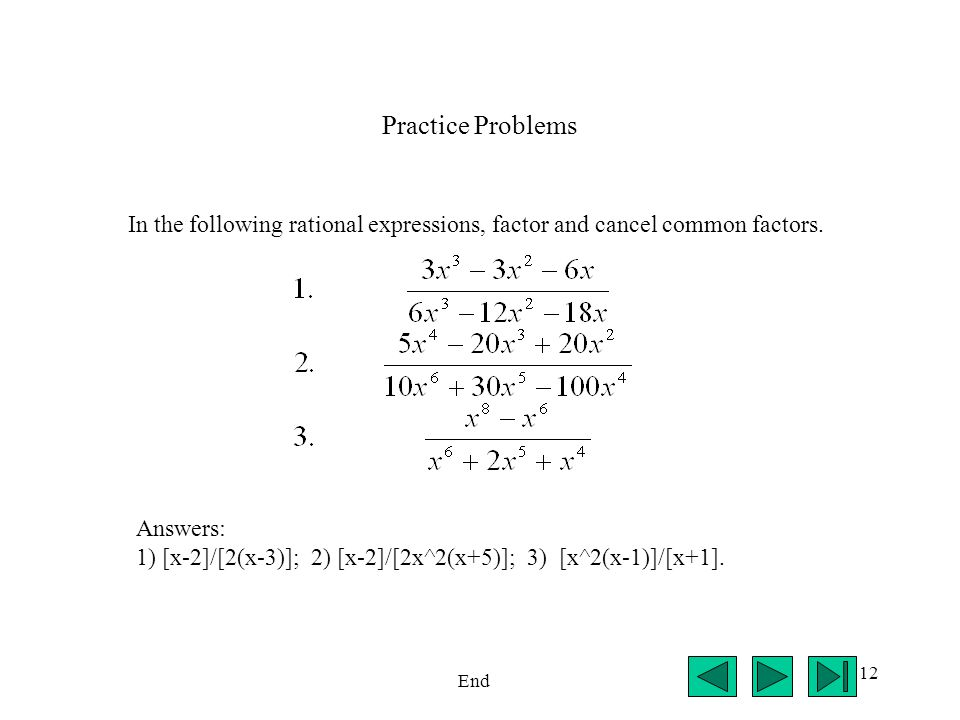 Practice Problems In the following rational expressions, factor and cancel common factors. Answers: