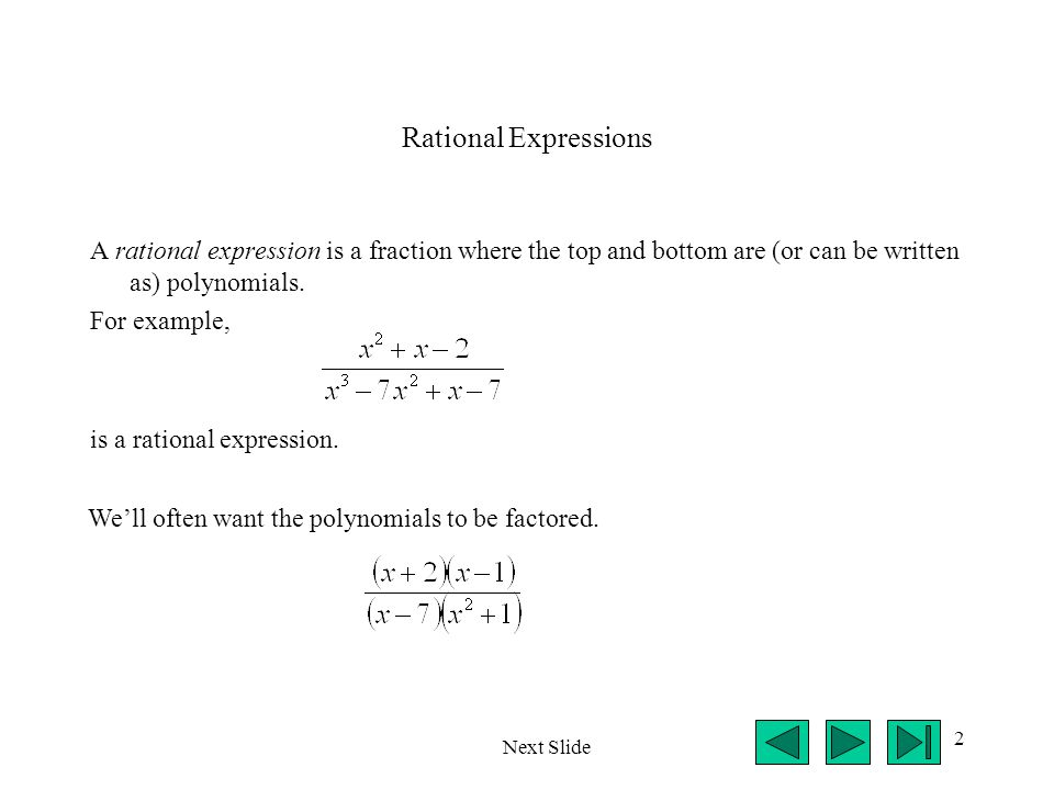 Rational Expressions A rational expression is a fraction where the top and bottom are (or can be written as) polynomials.