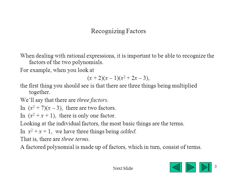 Recognizing Factors When dealing with rational expressions, it is important to be able to recognize the factors of the two polynomials.