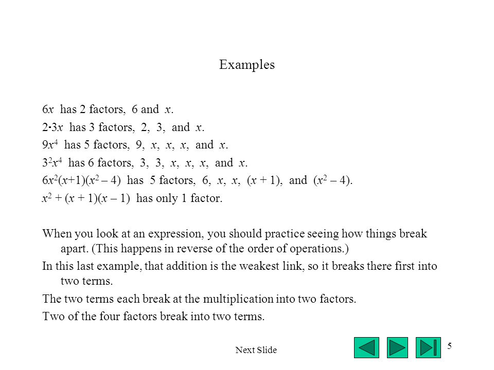 Examples 6x has 2 factors, 6 and x. 23x has 3 factors, 2, 3, and x.