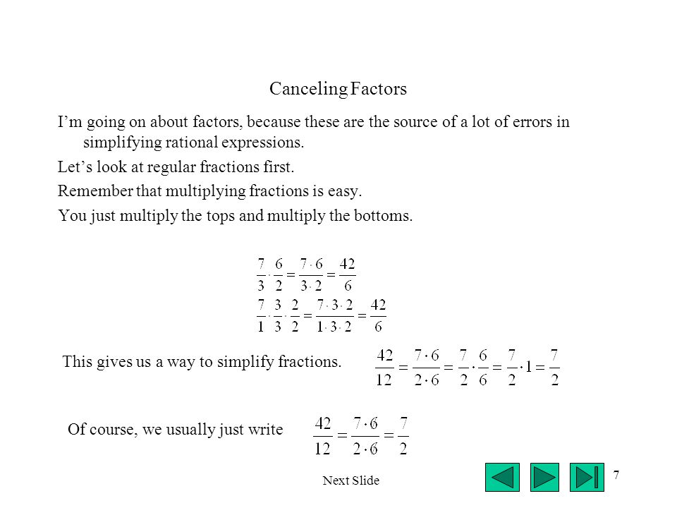 Canceling Factors I'm going on about factors, because these are the source of a lot of errors in simplifying rational expressions.