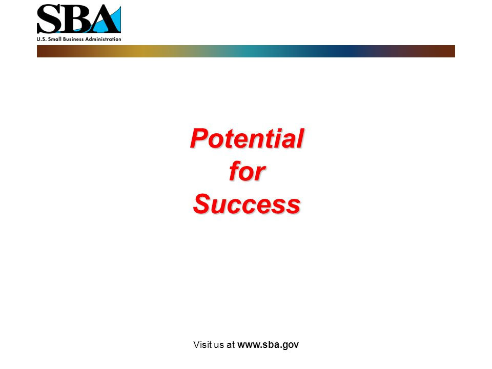 Potential for Success Visit us at www.sba.gov