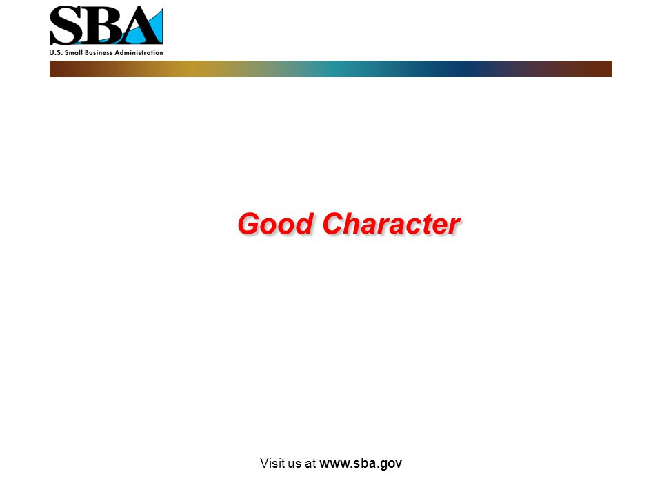 Good Character Visit us at www.sba.gov