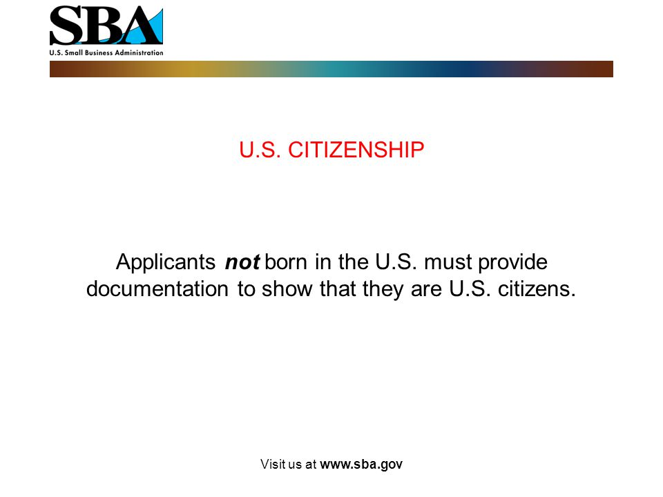 U.S. CITIZENSHIP Applicants not born in the U.S. must provide documentation to show that they are U.S. citizens.