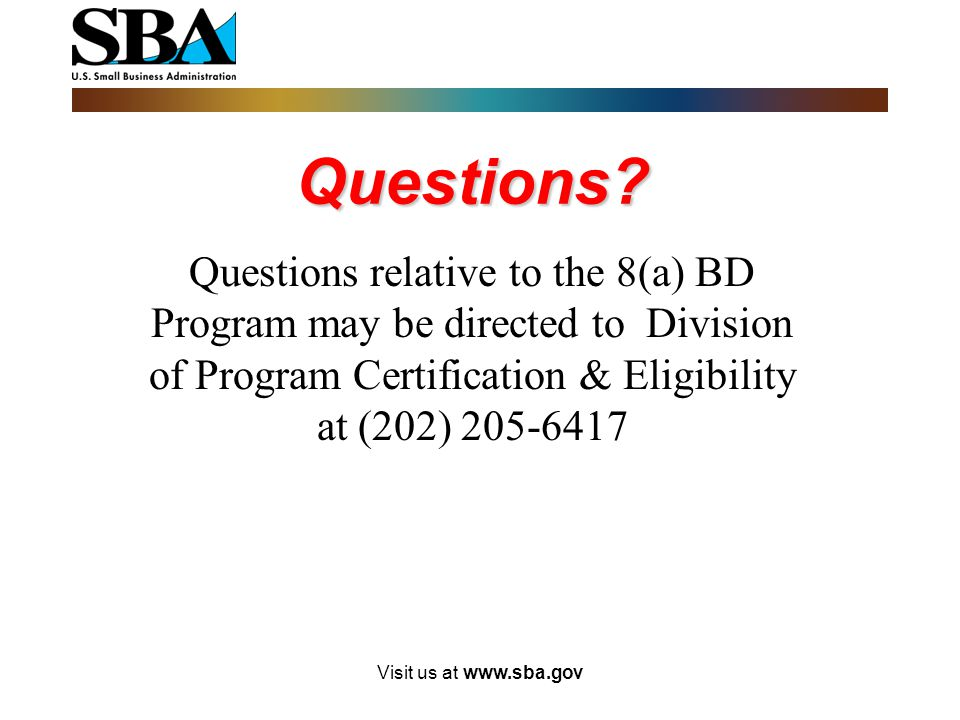 Questions Questions relative to the 8(a) BD Program may be directed to Division of Program Certification & Eligibility at (202) 205-6417.