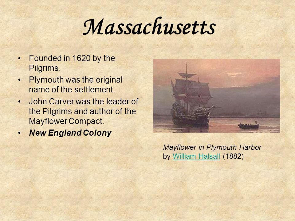 Massachusetts Founded in 1620 by the Pilgrims.