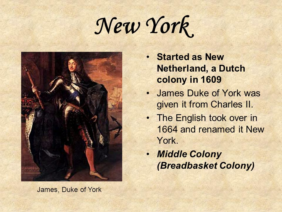 New York Started as New Netherland, a Dutch colony in 1609