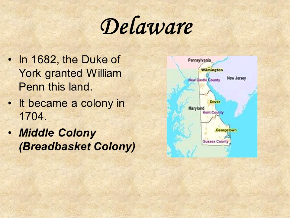 Delaware In 1682, the Duke of York granted William Penn this land.