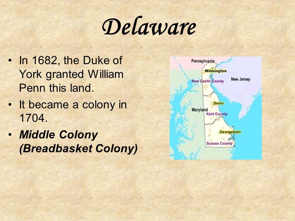 Delaware In 1682, the Duke of York granted William Penn this land.