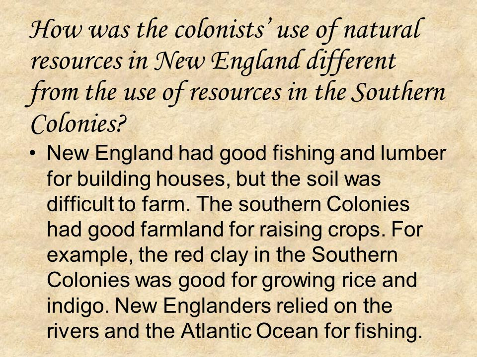 How was the colonists' use of natural resources in New England different from the use of resources in the Southern Colonies