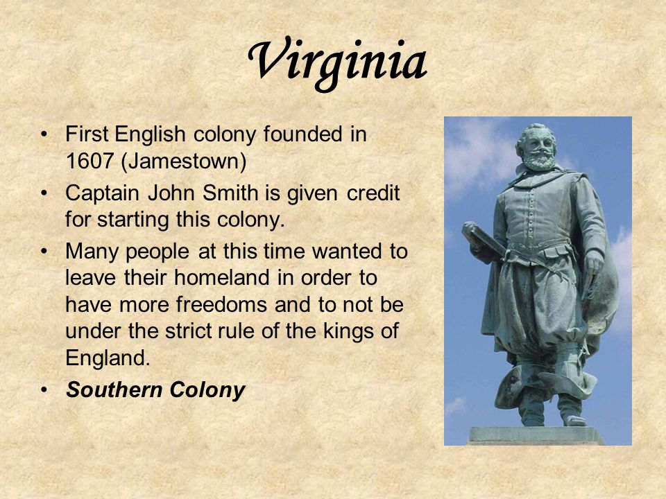 Virginia First English colony founded in 1607 (Jamestown)
