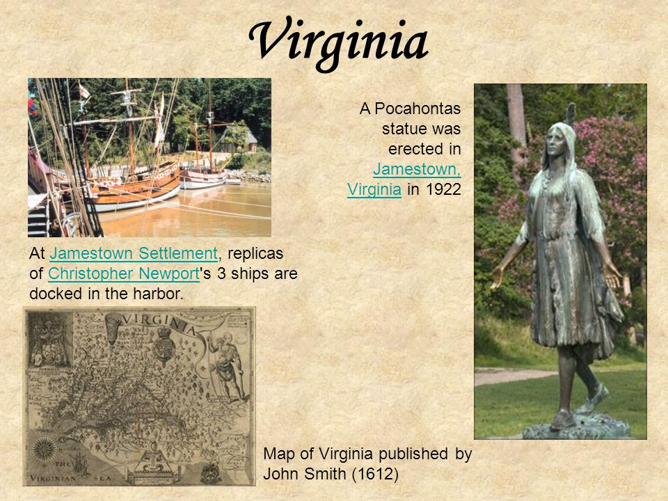 Virginia A Pocahontas statue was erected in Jamestown, Virginia in 1922.