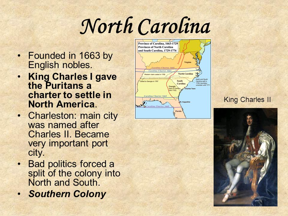 North Carolina Founded in 1663 by English nobles.