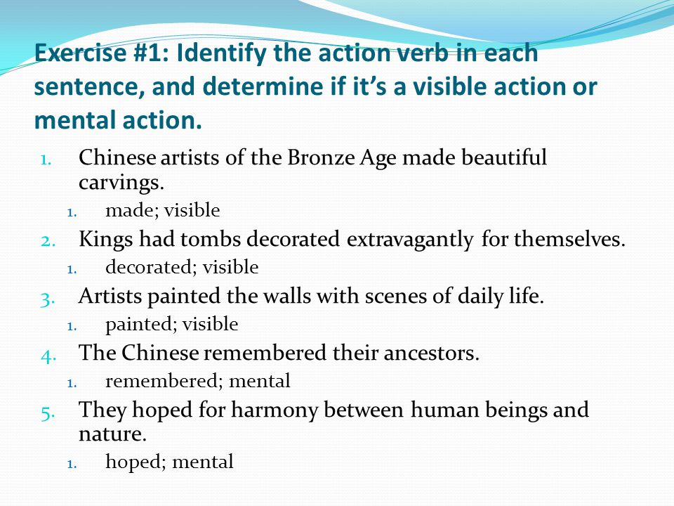 Exercise #1: Identify the action verb in each sentence, and determine if it's a visible action or mental action.
