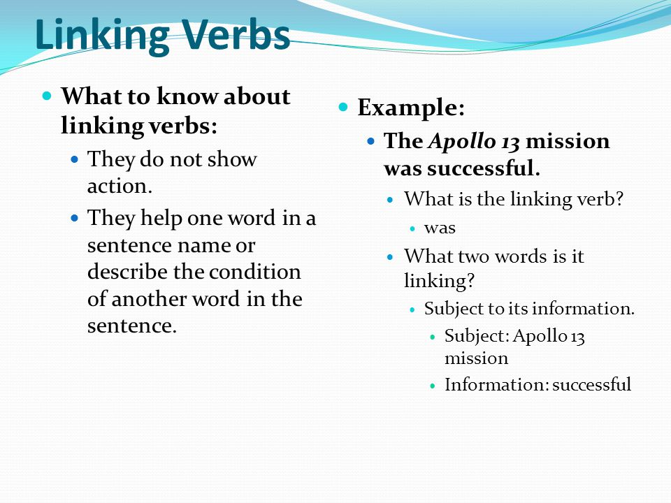 Linking Verbs What to know about linking verbs: Example: