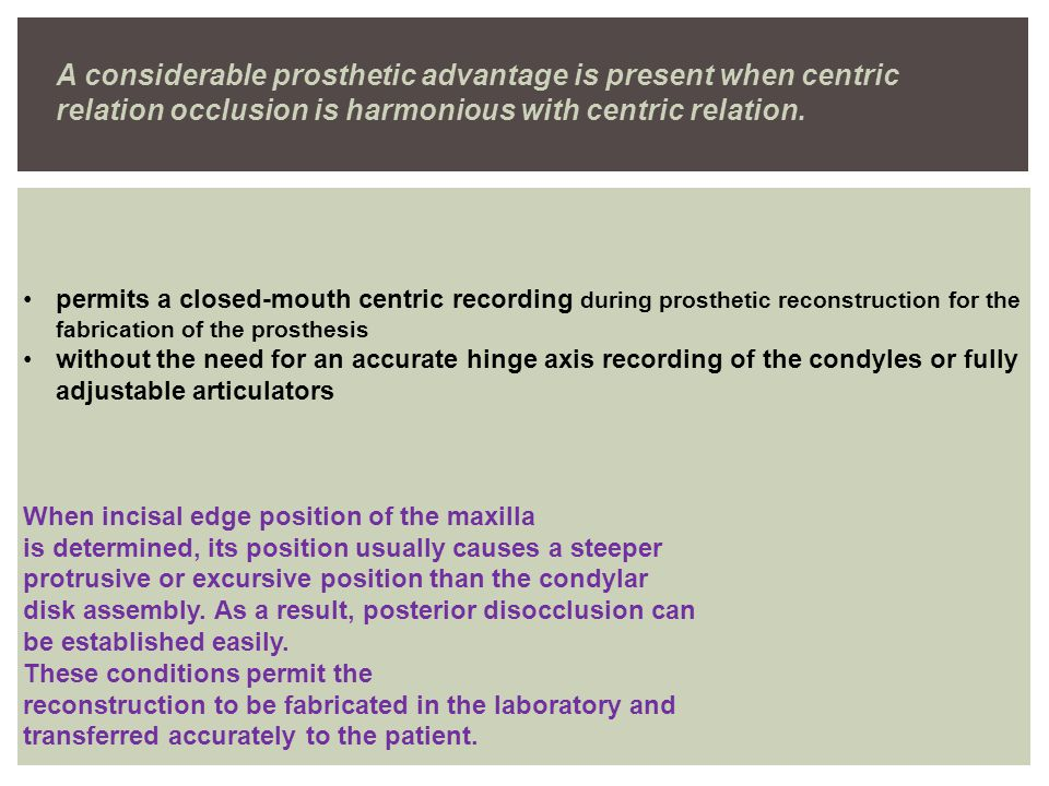 A considerable prosthetic advantage is present when centric relation occlusion is harmonious with centric relation.