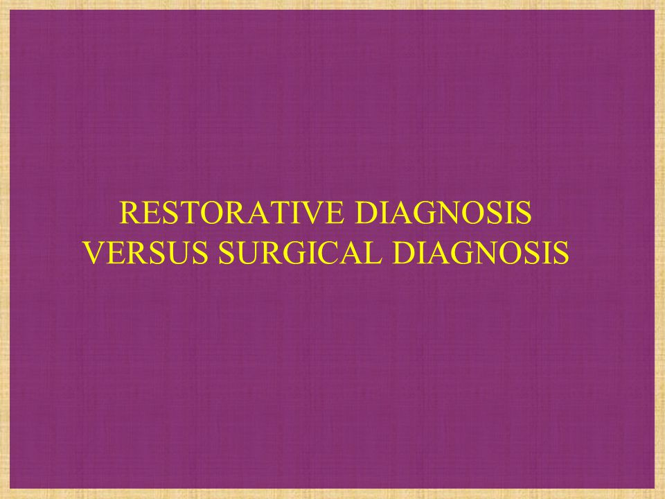 RESTORATIVE DIAGNOSIS VERSUS SURGICAL DIAGNOSIS