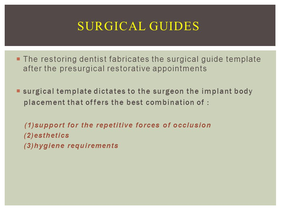 SURGICAL GUIDES The restoring dentist fabricates the surgical guide template after the presurgical restorative appointments.