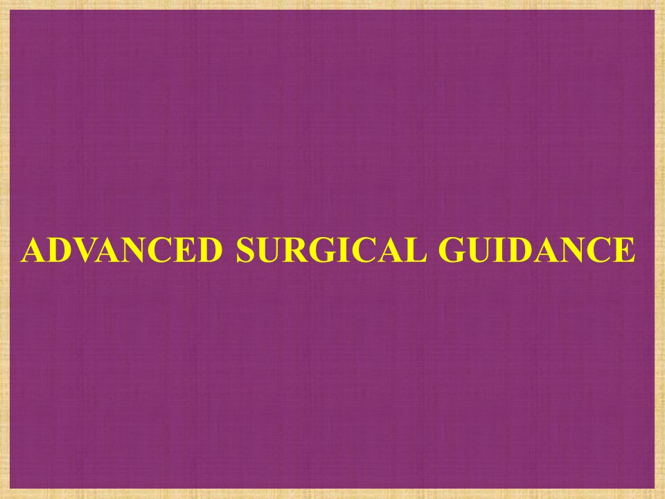 ADVANCED SURGICAL GUIDANCE