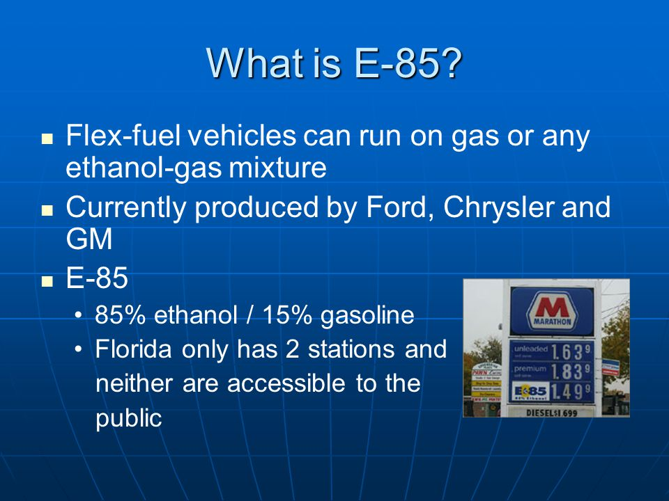What is E-85 Flex-fuel vehicles can run on gas or any ethanol-gas mixture. Currently produced by Ford, Chrysler and GM.