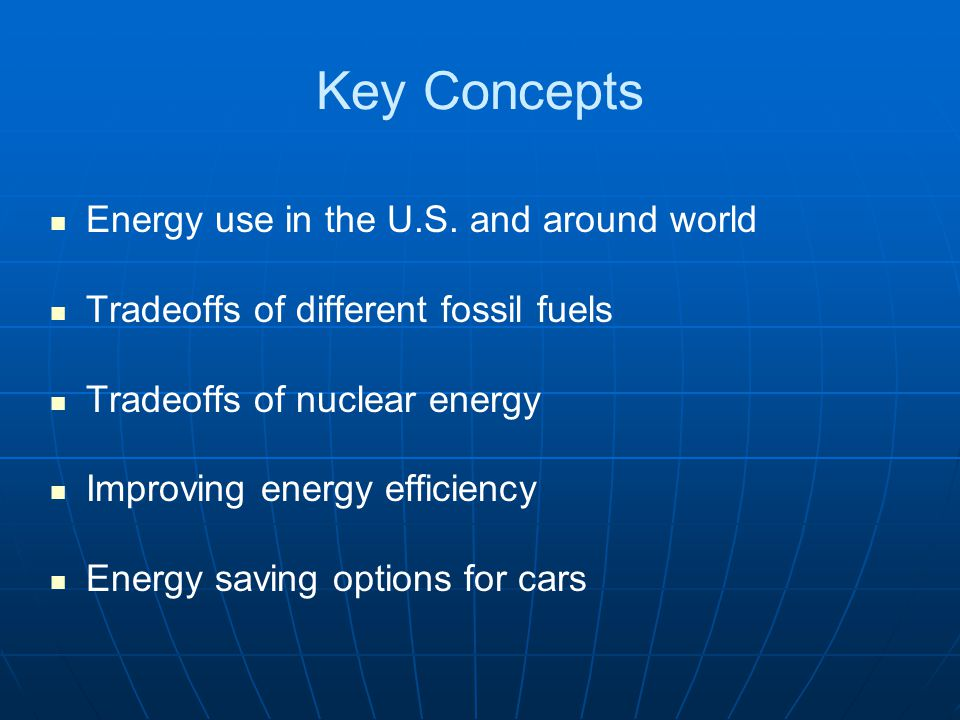 Key Concepts Energy use in the U.S. and around world