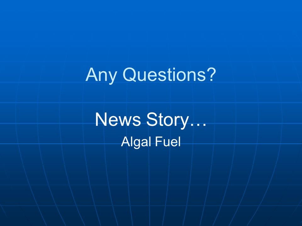 Any Questions News Story… Algal Fuel