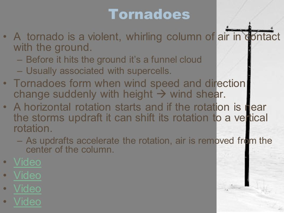 Tornadoes A tornado is a violent, whirling column of air in contact with the ground. Before it hits the ground it's a funnel cloud.