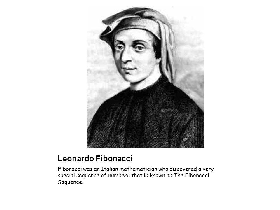 a biography of fibonacci an italian mathematician Fibonacci biography leonardo of pisa or leonardo pisano (c 1175 - 1250), also known as fibonacci , was an italian mathematician and is best known for the invention of the fibonacci numbers and his role in the introduction to europe of the modern positional decimal system for writing and manipulating numbers (algorism).