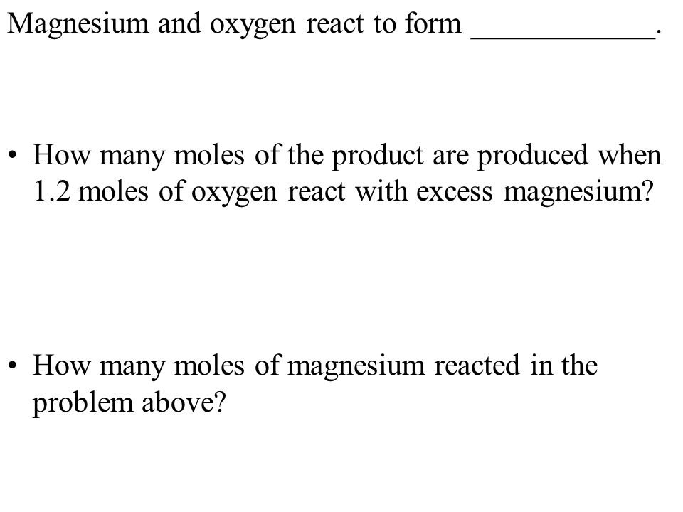 Magnesium and oxygen react to form ____________.