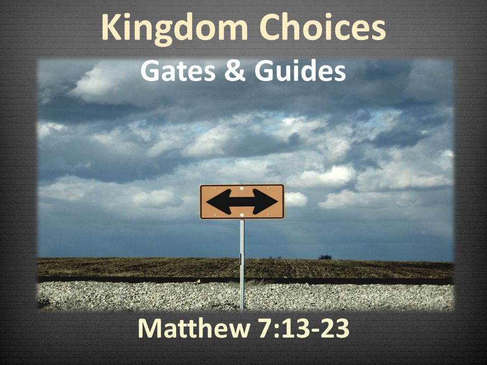 Kingdom Choices Gates & Guides Matthew 7:13-23