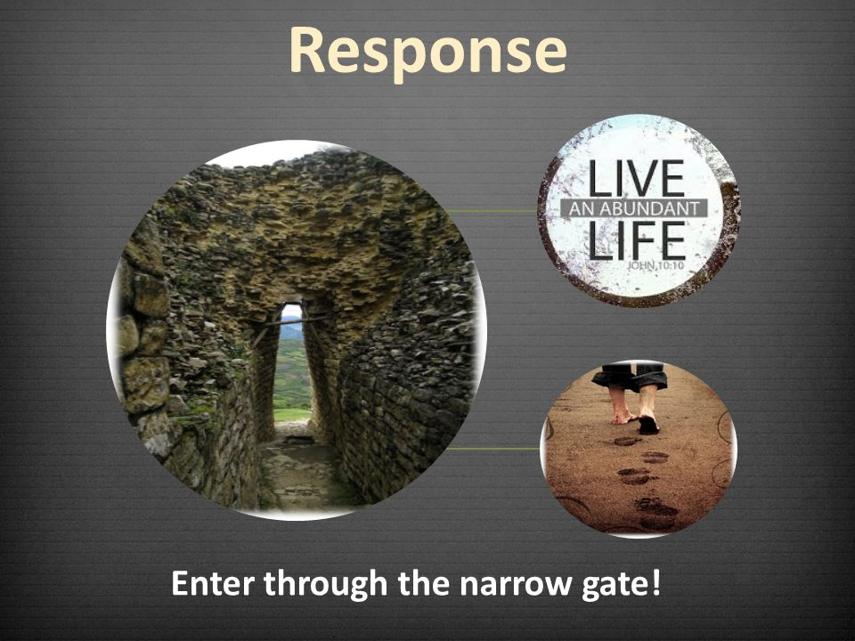 Enter through the narrow gate!