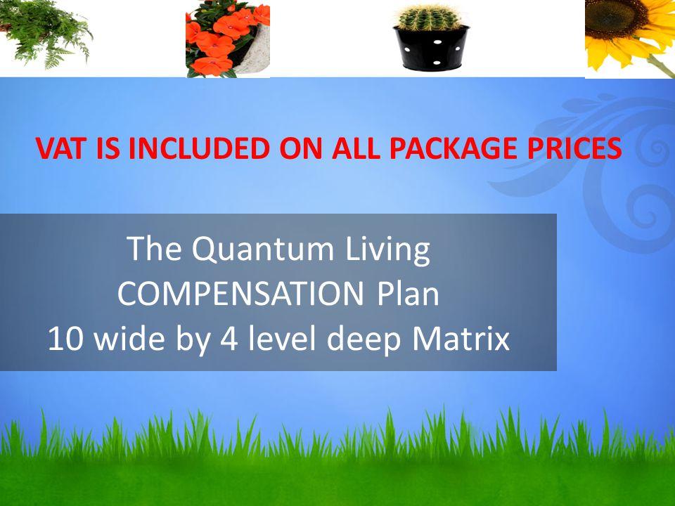 The Quantum Living COMPENSATION Plan 10 wide by 4 level deep Matrix