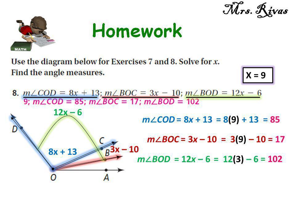Mrs. Rivas X = 9 12x – 6 m∠COD = 8x + 13 = 8(9) + 13 = 85