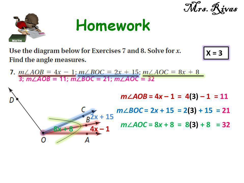 Mrs. Rivas X = 3 m∠AOB = 4x – 1 = 4(3) – 1 = 11 m∠BOC = 2x + 15