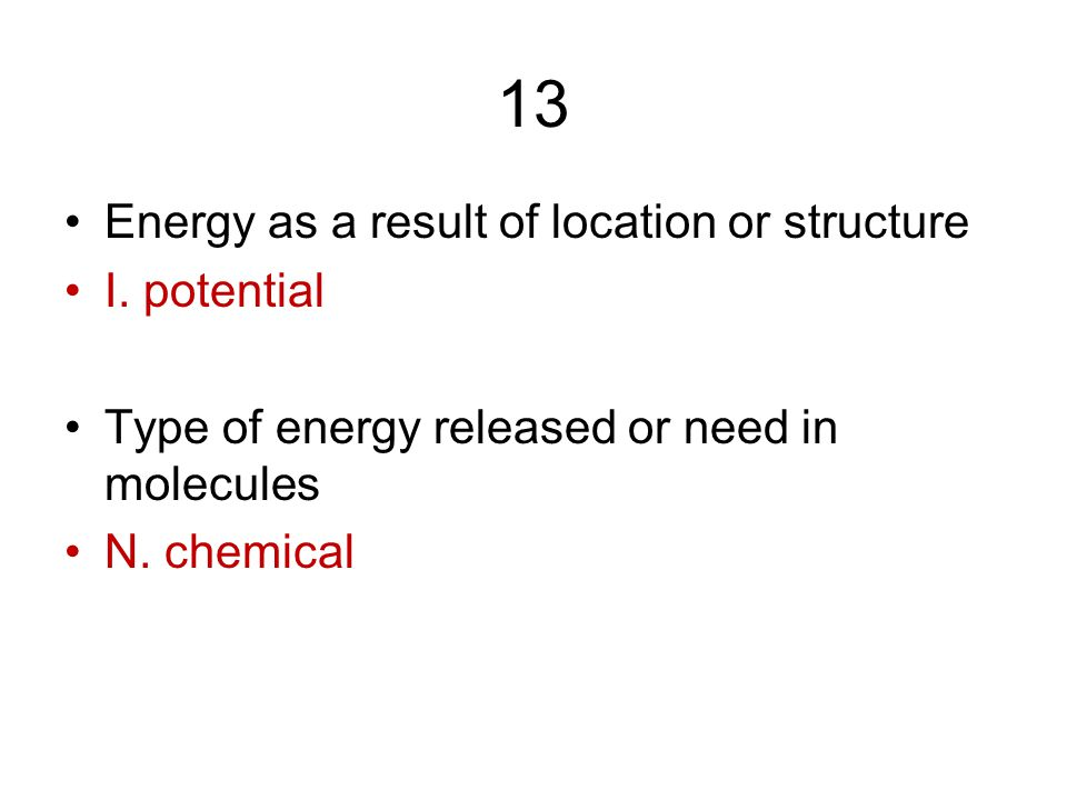 13 Energy as a result of location or structure I. potential