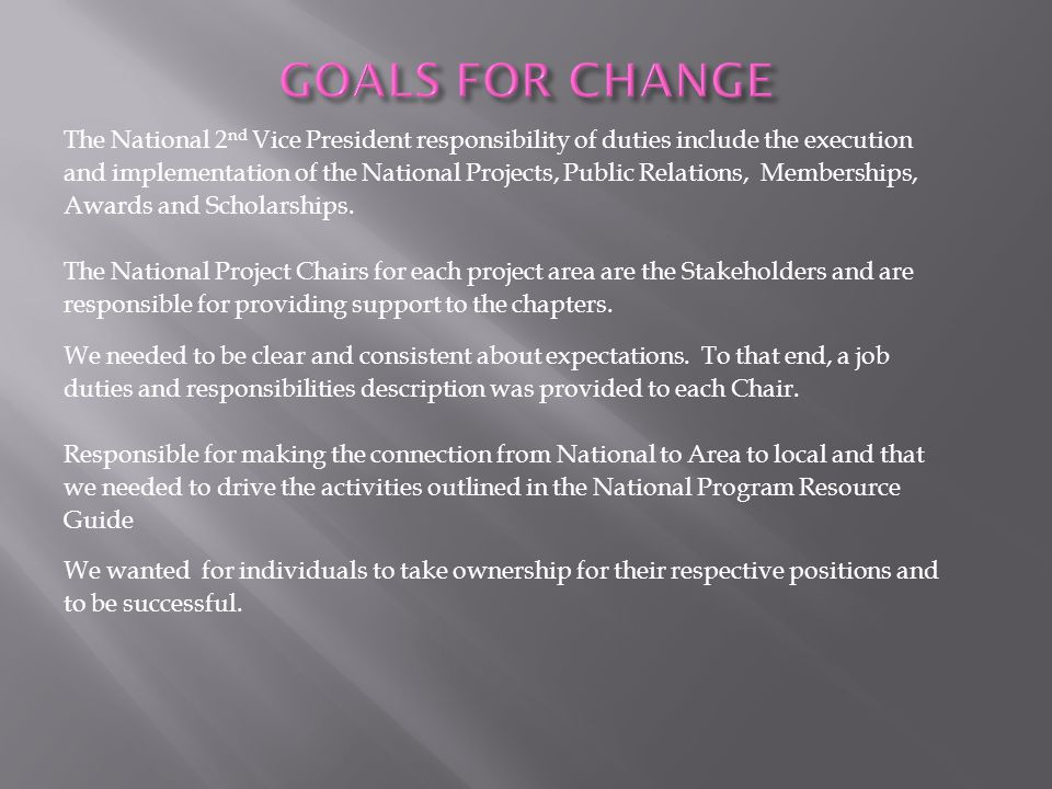 GOALS FOR CHANGE The National 2nd Vice President responsibility of duties include the execution.
