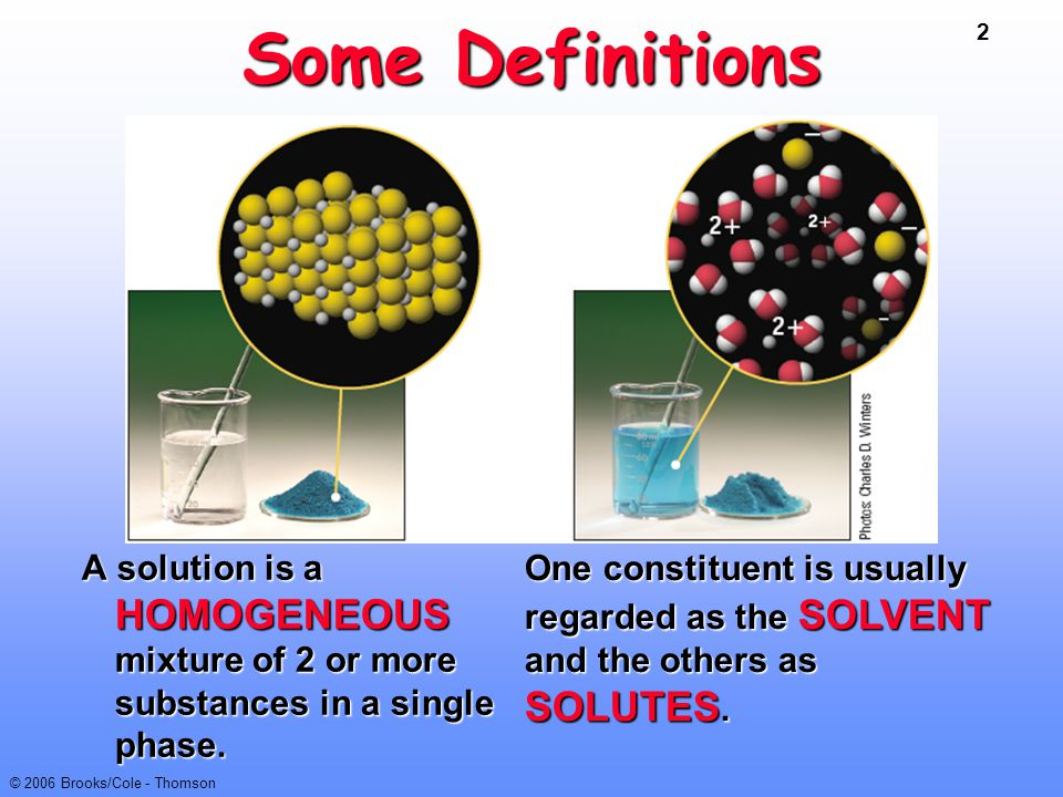 Some Definitions A solution is a HOMOGENEOUS mixture of 2 or more substances in a single phase.