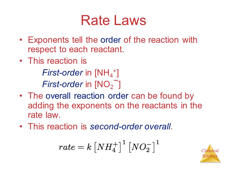 Rate Laws Exponents tell the order of the reaction with respect to each reactant. This reaction is.