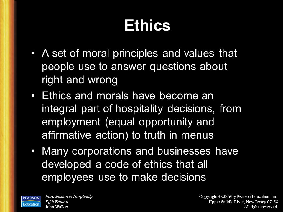 Ethics A set of moral principles and values that people use to answer questions about right and wrong.