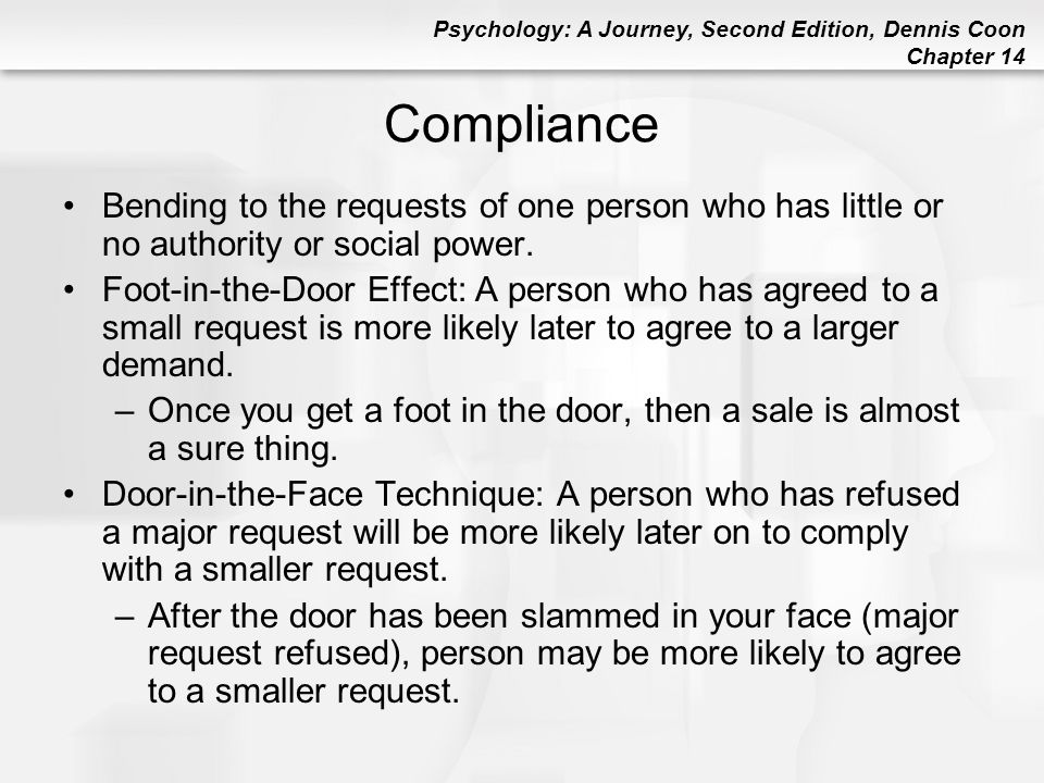 Compliance Bending to the requests of one person who has little or no authority or social power.