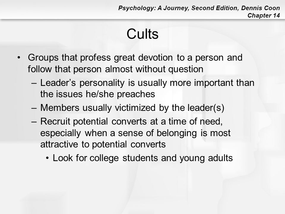 Cults Groups that profess great devotion to a person and follow that person almost without question.