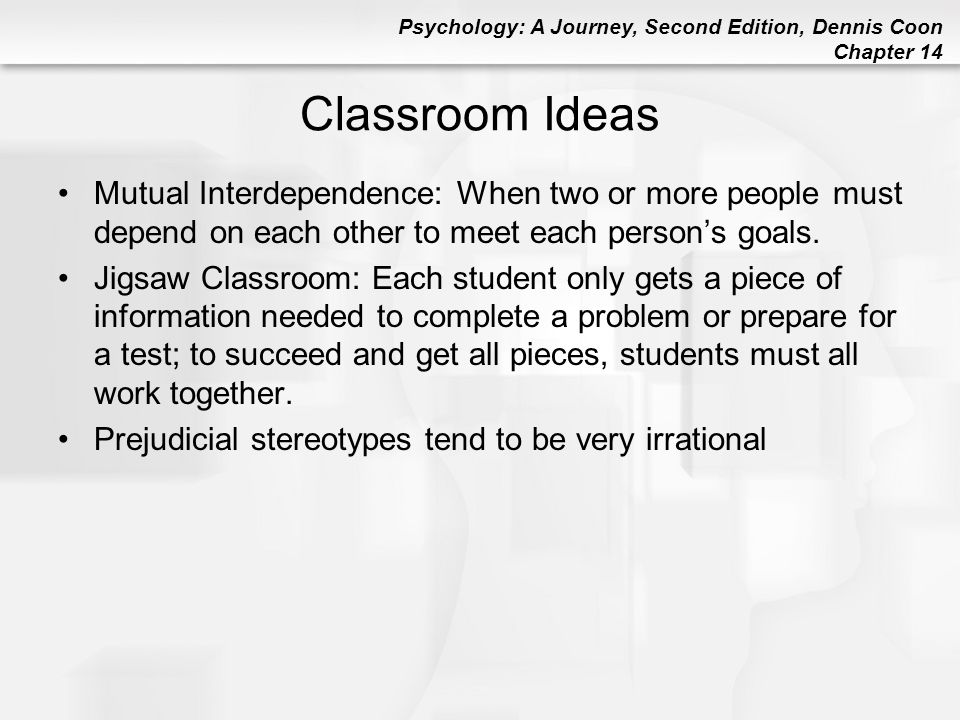 Classroom Ideas Mutual Interdependence: When two or more people must depend on each other to meet each person's goals.