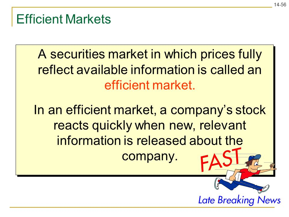 Efficient Markets A securities market in which prices fully reflect available information is called an efficient market.
