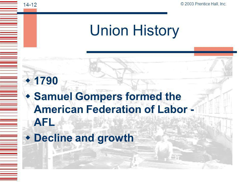 Union History 1790. Samuel Gompers formed the American Federation of Labor - AFL. Decline and growth.