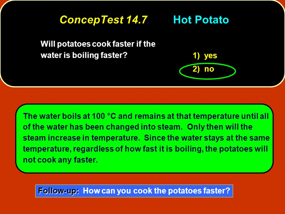 ConcepTest 14.7 Hot Potato Will potatoes cook faster if the water is boiling faster 1) yes. 2) no.