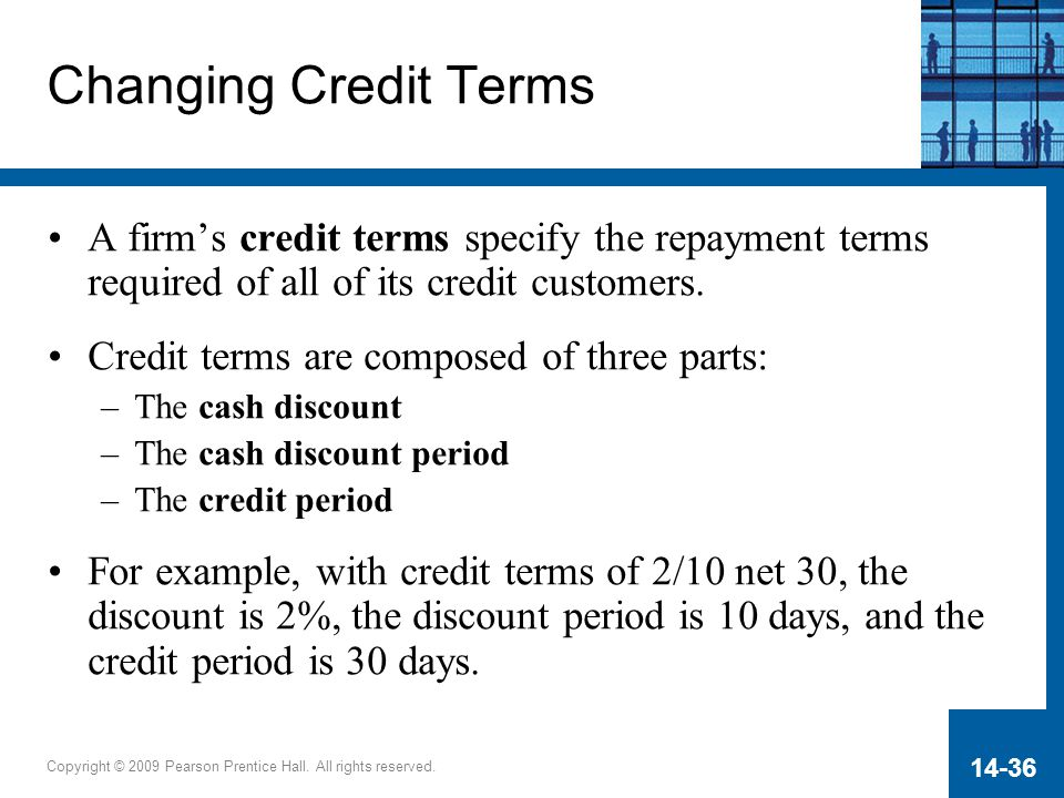 Changing Credit Terms A firm's credit terms specify the repayment terms required of all of its credit customers.