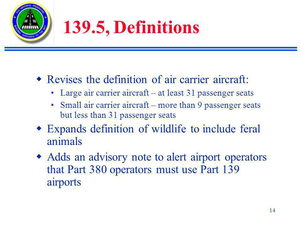 139.5, Definitions Revises the definition of air carrier aircraft: