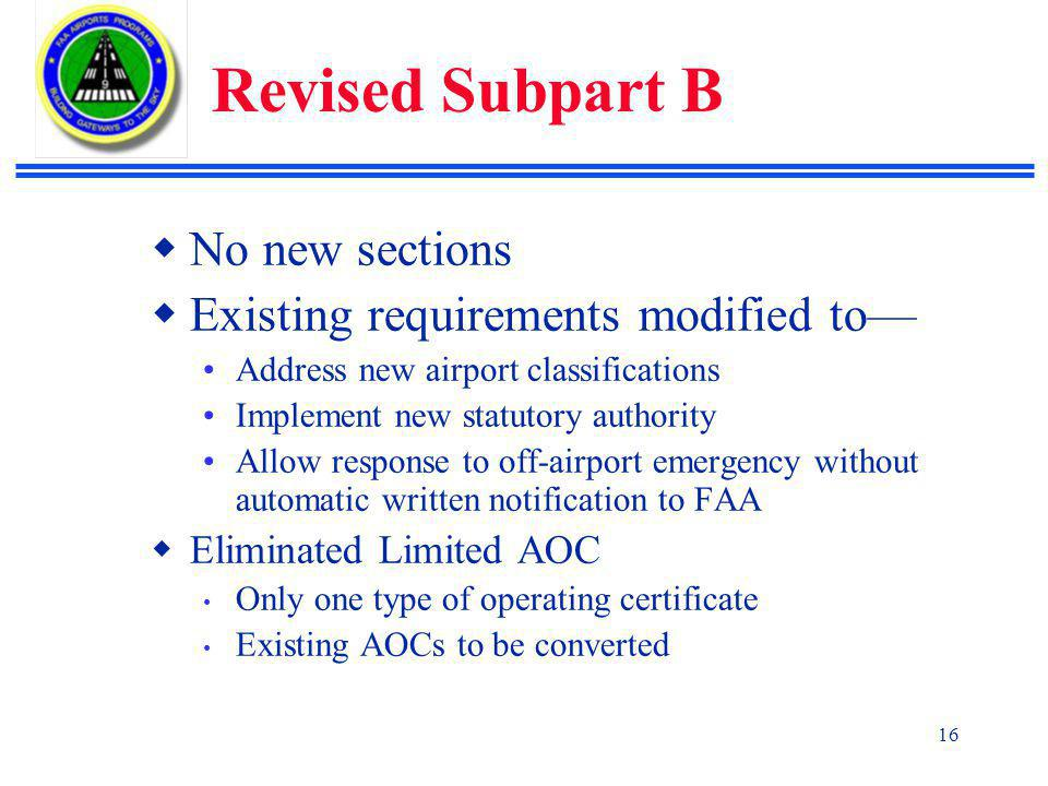 Revised Subpart B No new sections Existing requirements modified to—