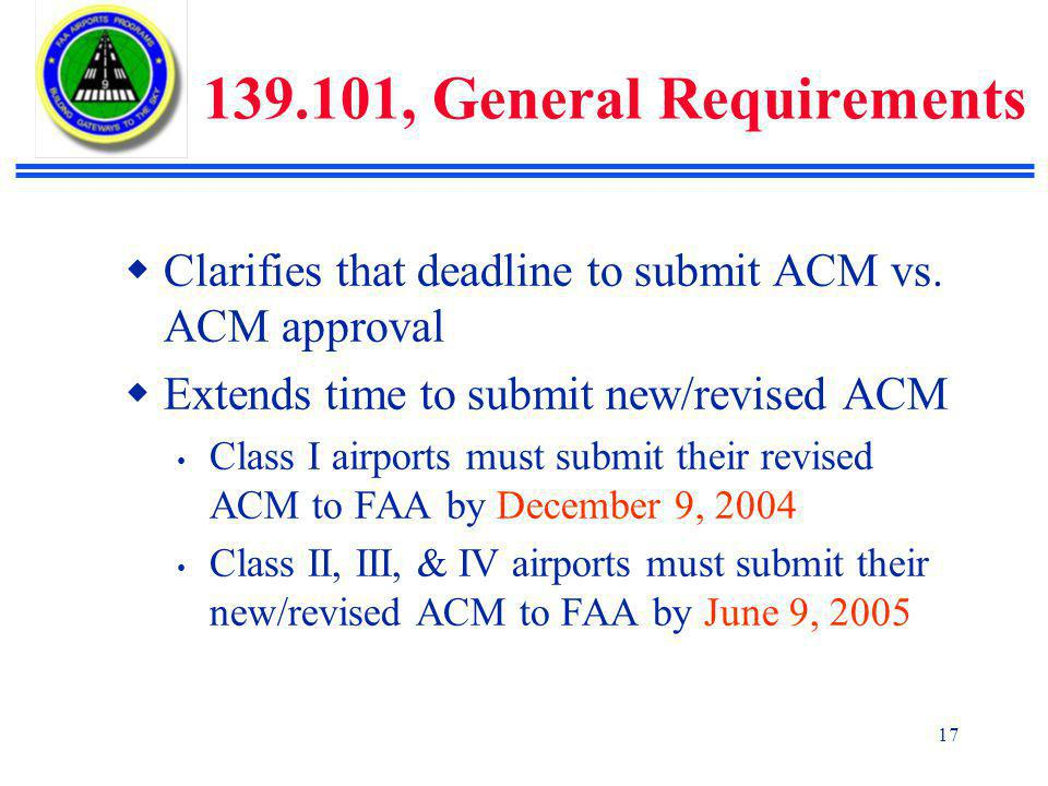 139.101, General Requirements Clarifies that deadline to submit ACM vs. ACM approval. Extends time to submit new/revised ACM.